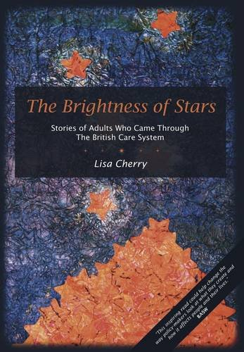 The Brightness of Stars: Stories of Adults Who Came Through the British Care System By Lisa Cherry