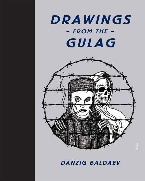 Drawings from the Gulag By Danzig Baldaev