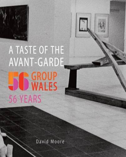 A Taste of the Avant-garde: 56 Group Wales, 56 Years by David Moore