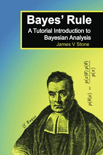 Bayes' Rule: A Tutorial Introduction to Bayesian Analysis by James V. Stone