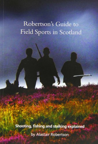 Robertson's Guide to Field Sports in Scotland By Alastair Robertson