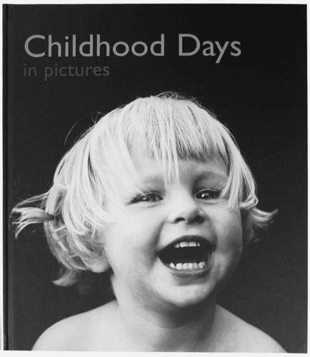 Childhood Days in Pictures By Edited by Helen Bate