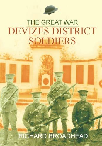 The Great War - Devizes District Soldiers By Richard Broadhead