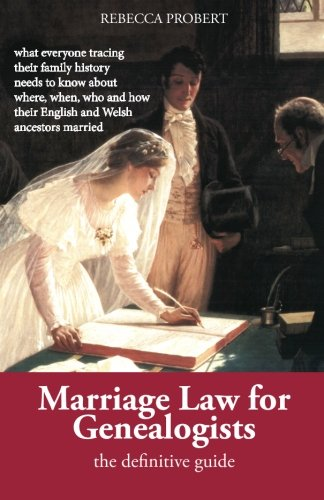 Marriage Law for Genealogists: the Definitive Guide By Rebecca Probert
