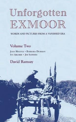 Unforgotten Exmoor: Words and Pictures from a Vanished Era: v. 2 by David Ramsay