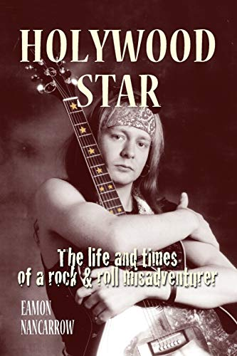Holywood Star: The Life and Times of a Rock and Roll Misadventurer by Eamon Thomas Nancarrow