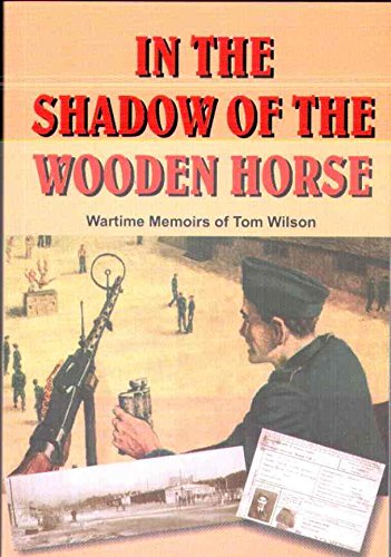 In the Shadow of the Wooden Horse: Wartime Memories of Tom Wilson by Tom Wilson