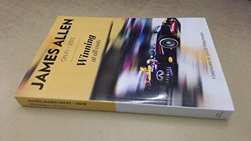 James Allen On F1-2013: Winning at All Costs By James Allen