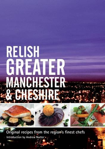 Relish Greater Manchester and Cheshire: Original Recipes from the Regions Finest Chef by Duncan L. Peters