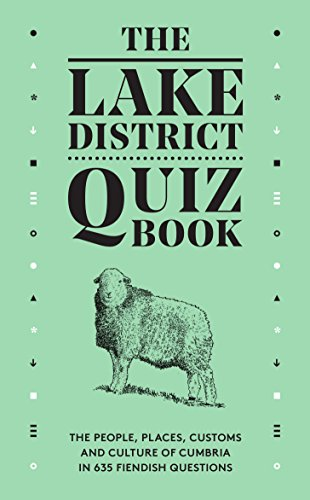 The Lake District Quiz Book: The People, Places, Customs and Culture of Cumbria in 635 Fiendish Questions By David Felton