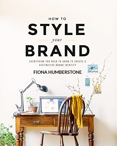 How to Style Your Brand: Everything You Need to Know to Create a Distinctive Brand Identity by Fiona Humberstone