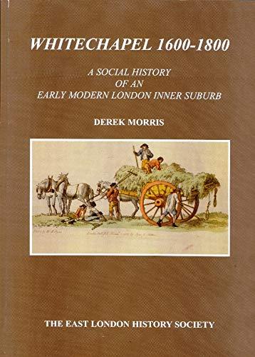 WHITECHAPEL, 1600-1800 A SOCIAL HISTORY By Derek Morris