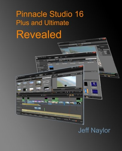 Pinnacle Studio 16 Plus and Ultimate Revealed By Jeff Naylor