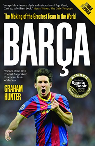 Barca: The Making of the Greatest Team in the World By Graham Hunter