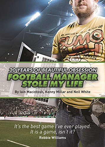 Football Manager Stole My Life: 20 Years of Beautiful Obsession by Iain Macintosh