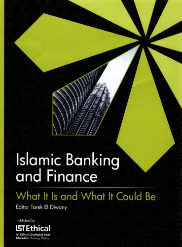 Islamic Banking and Finance: What it is and What it Could be By Edited by Tarek El-Diwany