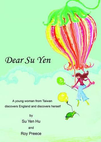 Dear Su Yen: A Young Woman from Taiwan Discovers England and Discovers Herself von Su-Yen Hu