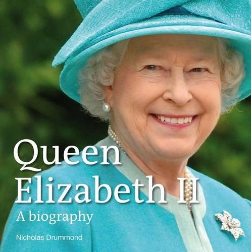 Queen Elizabeth II - A Biography By Nicholas Drummond