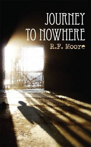 A Journey to Nowhere By R. F. Moore