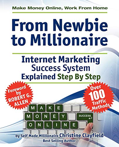 Make Money Online. Work from Home. From Newbie to Millionaire. An Internet Marketing Success System Explained in Easy Steps by Self Made Millionaire. Affiliate Marketing Covered. By Christine Clayfield