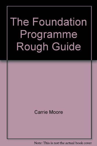 The Foundation Programme Rough Guide By Carrie G. Moore