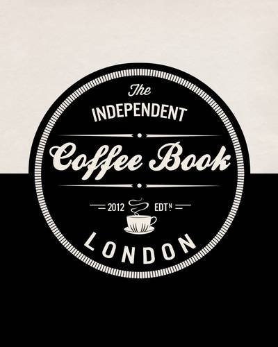 The Independent Coffee Book: London by Alex Evans