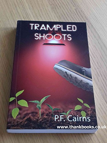 Trampled Shoots by P F Cairns By Pamela Cairns