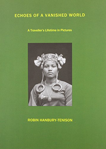 Echoes of a Vanished World:A Traveller s Lifetime in Pictures By Robin Hanbury-Tenison