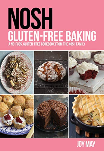 NOSH Gluten-Free Baking: Another No-Fuss, Gluten-Free Cookbook from the NOSH Family By Joy May