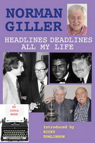 Headlines Deadlines All My Life by Norman Giller
