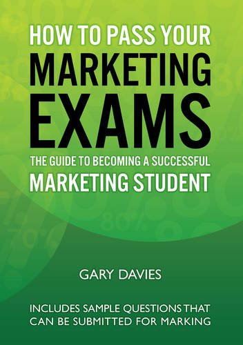 How to Pass Your Marketing Exams: The Guide to Becoming a Successful Marketing Student by Gary Davies