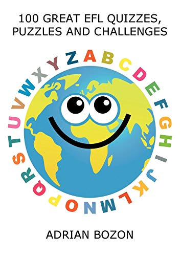 100 Great EFL Quizzes, Puzzles and Challenges: Stimulating, Photocopiable, Language Activities for Teaching English to Children and Young Learners of ESL and EFL by Adrian Bozon