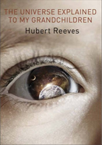 Universe Explained to my Grandchildren, The By Hubert Reeves