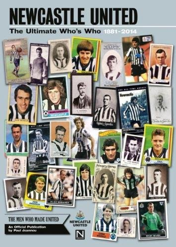 Newcastle United: the Ultimate Who's Who 1881 - 2014: An Official Publication by Paul Joannou