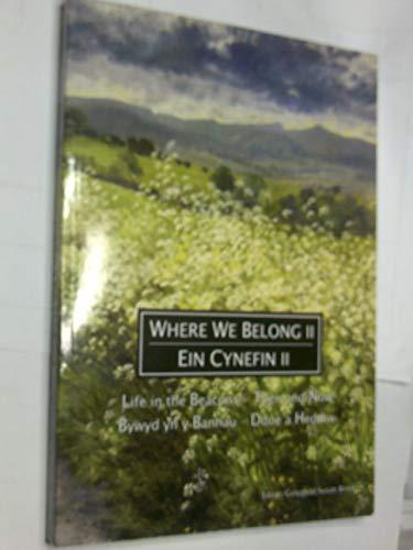 Where We Belong : Life in the Beacons, Then and Now, Vol.2 / Ein Cynefin : Bywyd Yn Y Bannau - Ddoe a Heddiw, 2 Edited by Susan Brook
