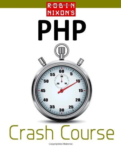 Robin Nixon's PHP Crash Course: Learn PHP in 14 easy lectures By Robin Nixon