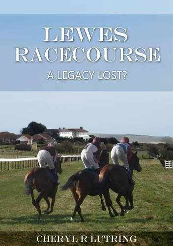 Lewes Racecourse | A Legacy Lost? by Cheryl R. Lutring