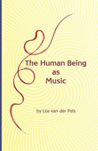 The Human Being as Music By Lea van der Pals