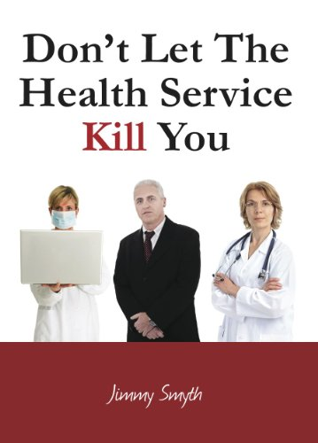 Don't Let the Health Service Kill You By Jimmy Smyth