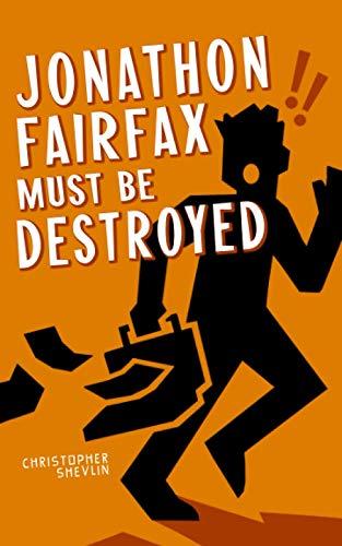 Jonathon Fairfax Must Be Destroyed By Christopher Shevlin