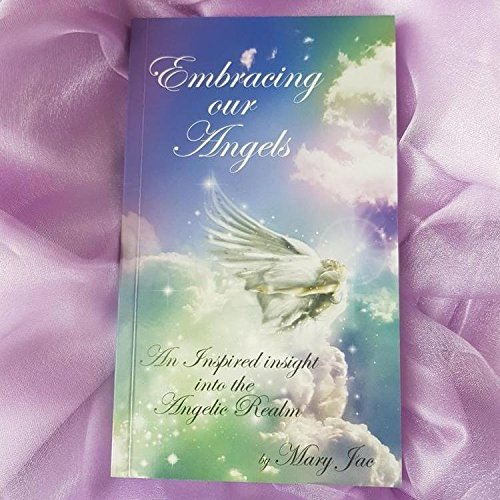 Embracing Our Angels By Mary Jac
