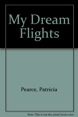 My Dream Flights By Patricia Pearce