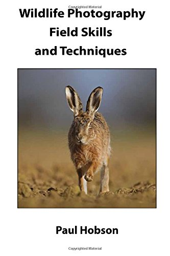 Wildlife Photography Field Skills and Techniques By Paul Hobson