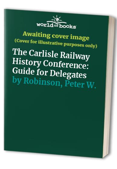 The Carlisle Railway History Conference By Peter W. Robinson
