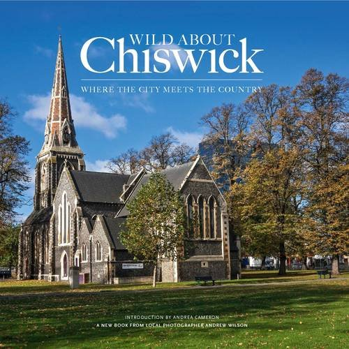 Wild About Chiswick by Andrew Wilson