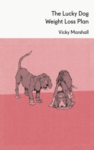 The Lucky Dog Weight Loss Plan by Victoria Marshall