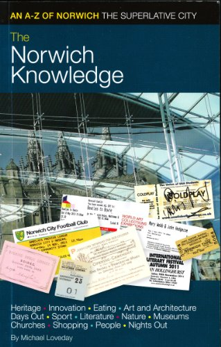 The Norwich Knowledge: An A-Z of Norwich - the Superlative City By Michael Loveday
