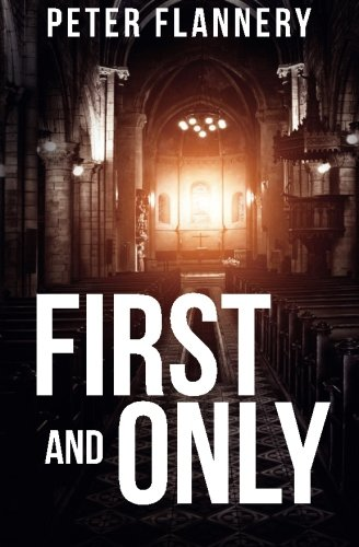 First and Only: A psychological thriller By Peter Flannery