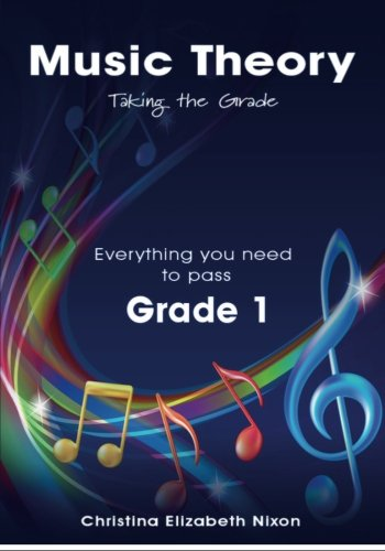 Music Theory  Grade One. Taking the Grade: Taking the Grade  this book is information relevant to grade one music theory examination.: Volume 1 (Music Theory Grades) By Mrs Christina Elizabeth Nixon