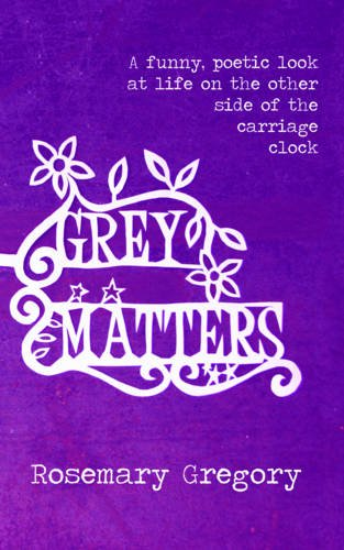 Grey Matters By Rosemary Gregory